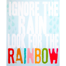 Ignore The Rain Look For The Rainbow
